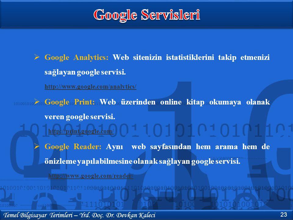  Google Analytics: Web sitenizin istatistiklerini takip etmenizi sağlayan google servisi. http://www.google.com/analytics/  Google Print: Web üzerin