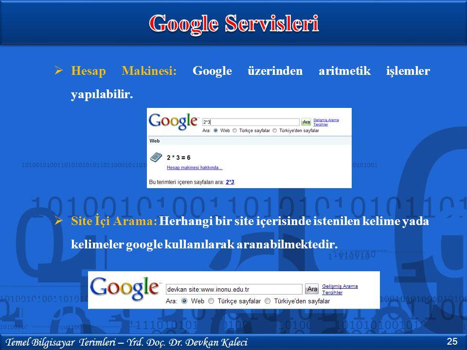  Hesap Makinesi: Google üzerinden aritmetik işlemler yapılabilir.  Site İçi Arama: Herhangi bir site içerisinde istenilen kelime yada kelimeler goog