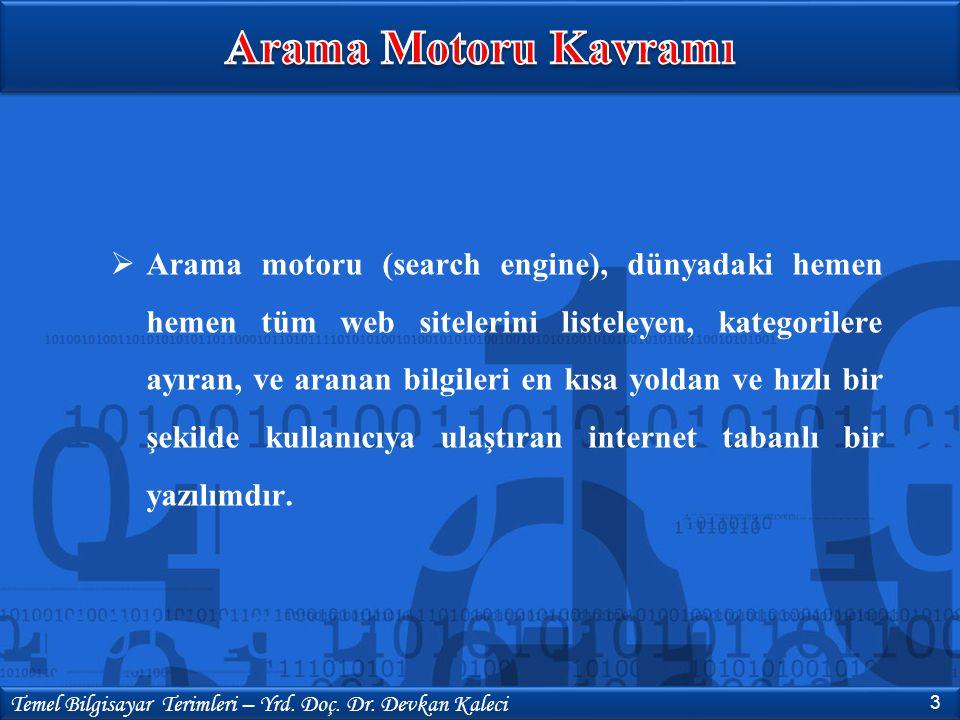  Arama motoru (search engine), dünyadaki hemen hemen tüm web sitelerini listeleyen, kategorilere ayıran, ve aranan bilgileri en kısa yoldan ve hızlı