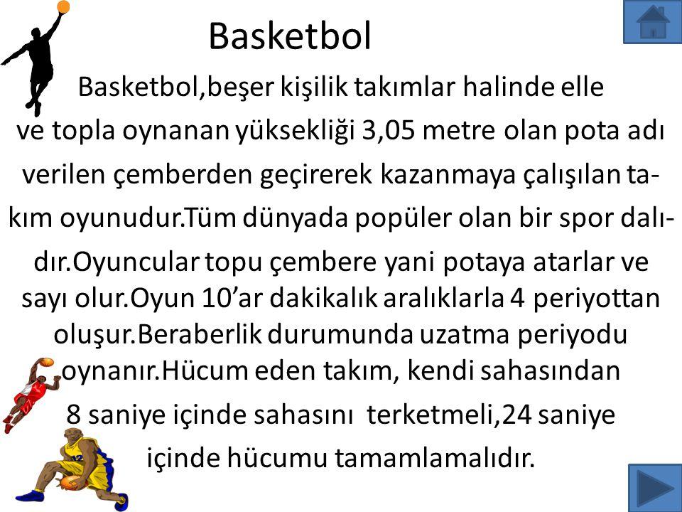 Basketbol Basketbol,beşer kişilik takımlar halinde elle ve topla oynanan yüksekliği 3,05 metre olan pota adı verilen çemberden geçirerek kazanmaya çal