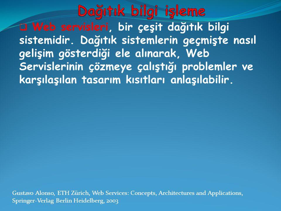  Web servisleri, bir çeşit dağıtık bilgi sistemidir. Dağıtık sistemlerin geçmişte nasıl gelişim gösterdiği ele alınarak, Web Servislerinin çözmeye ça