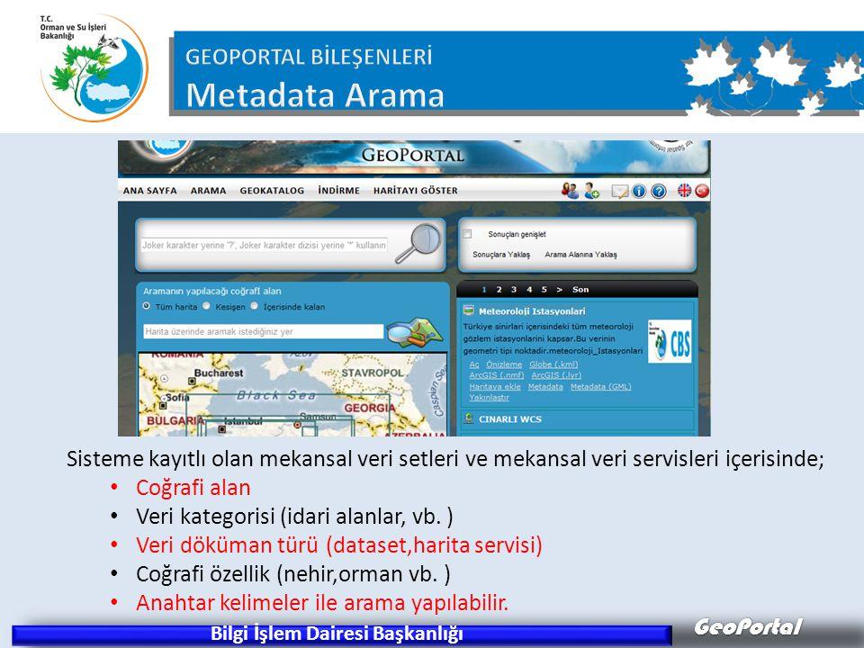 GeoPortal Bilgi İşlem Dairesi Başkanlığı Sisteme kayıtlı olan mekansal veri setleri ve mekansal veri servisleri içerisinde; • Coğrafi alan • Veri kate