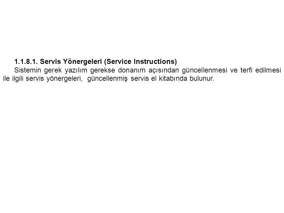 1.1.8.1. Servis Yönergeleri (Service Instructions) Sistemin gerek yazılım gerekse donanım açısından güncellenmesi ve terfi edilmesi ile ilgili servis