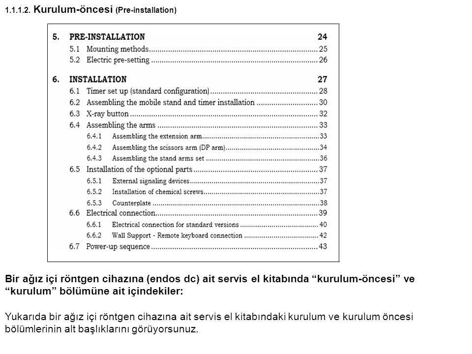 """1.1.1.2. Kurulum-öncesi (Pre-installation) Bir ağız içi röntgen cihazına (endos dc) ait servis el kitabında """"kurulum-öncesi"""" ve """"kurulum"""" bölümüne ait"""