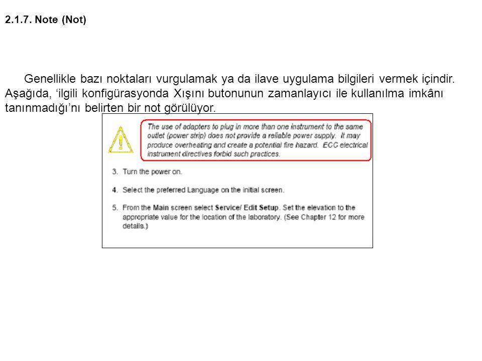 2.1.7. Note (Not) Genellikle bazı noktaları vurgulamak ya da ilave uygulama bilgileri vermek içindir. Aşağıda, 'ilgili konfigürasyonda Xışını butonunu