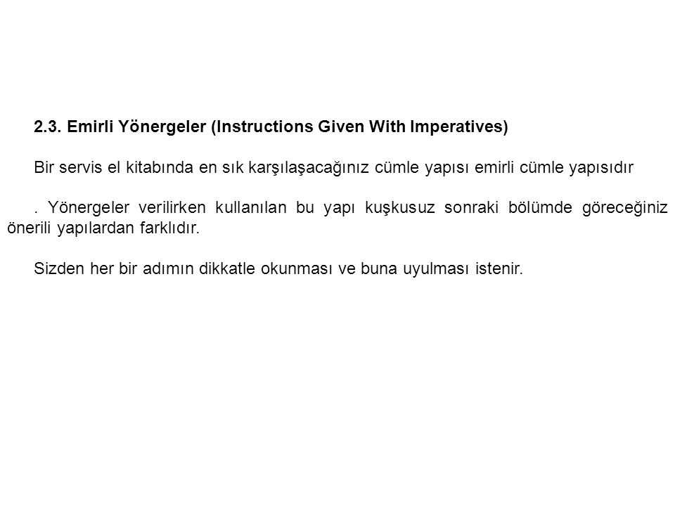 2.3. Emirli Yönergeler (Instructions Given With Imperatives) Bir servis el kitabında en sık karşılaşacağınız cümle yapısı emirli cümle yapısıdır. Yöne