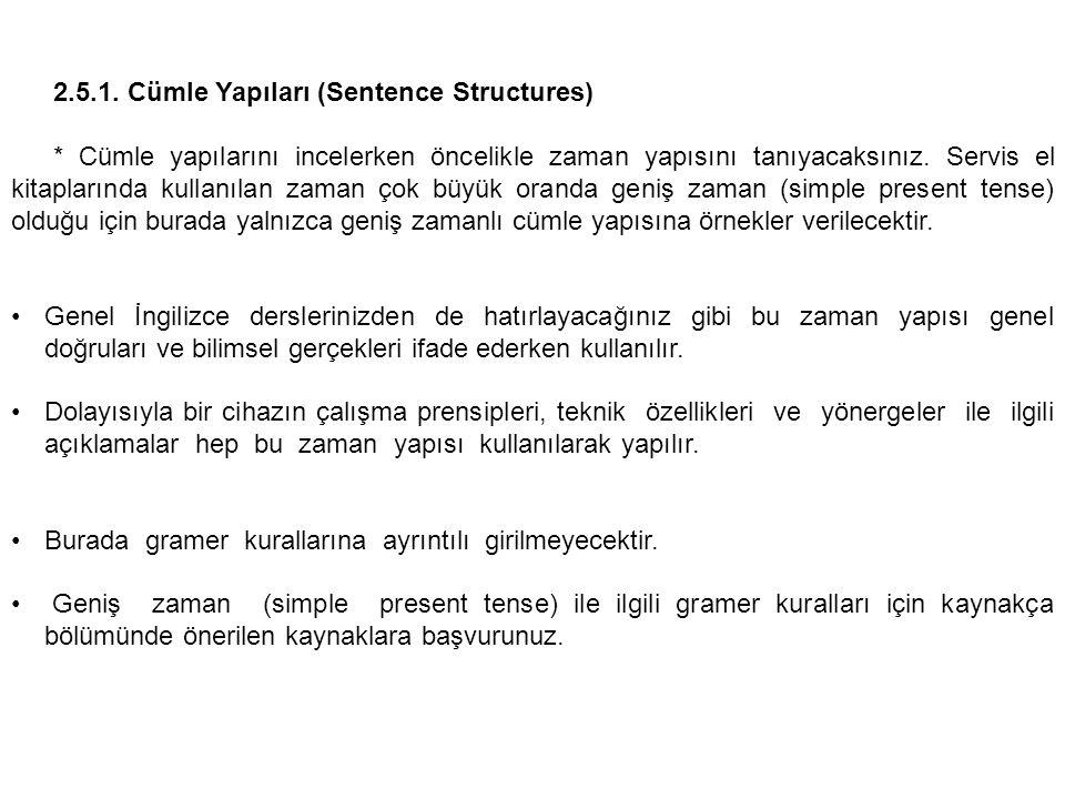 2.5.1. Cümle Yapıları (Sentence Structures) * Cümle yapılarını incelerken öncelikle zaman yapısını tanıyacaksınız. Servis el kitaplarında kullanılan z