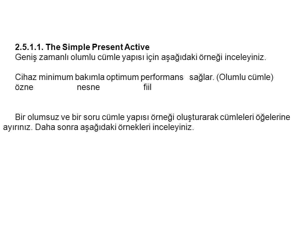 2.5.1.1. The Simple Present Active Geniş zamanlı olumlu cümle yapısı için aşağıdaki örneği inceleyiniz. Cihaz minimum bakımla optimum performans sağla