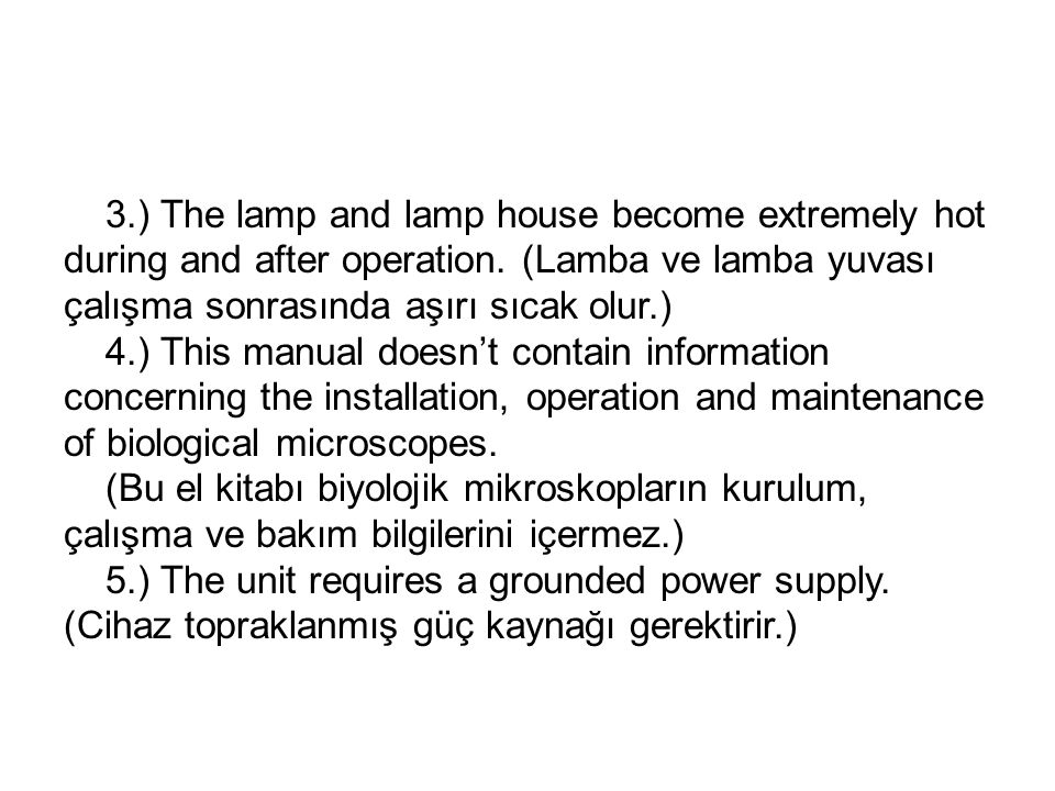 3.) The lamp and lamp house become extremely hot during and after operation. (Lamba ve lamba yuvası çalışma sonrasında aşırı sıcak olur.) 4.) This man