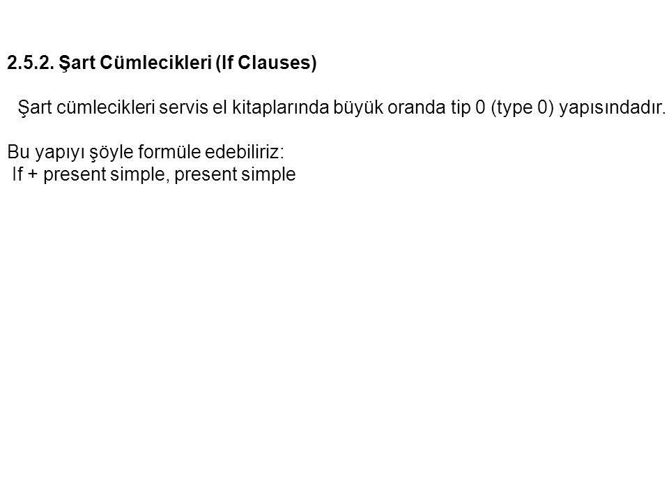 2.5.2. Şart Cümlecikleri (If Clauses) Şart cümlecikleri servis el kitaplarında büyük oranda tip 0 (type 0) yapısındadır. Bu yapıyı şöyle formüle edebi