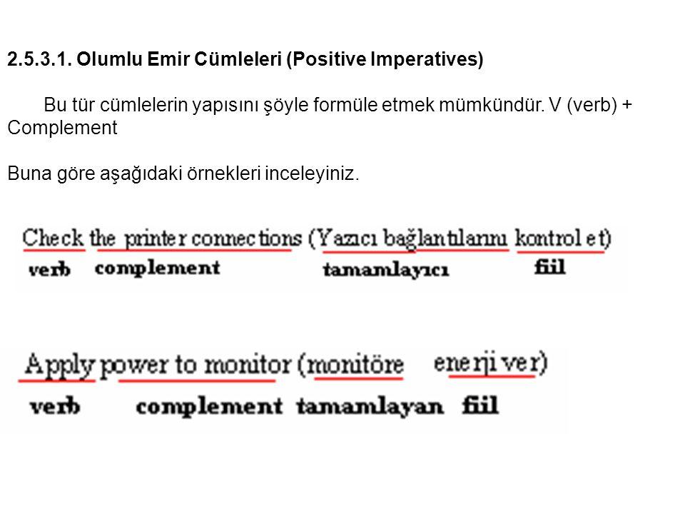 2.5.3.1. Olumlu Emir Cümleleri (Positive Imperatives) Bu tür cümlelerin yapısını şöyle formüle etmek mümkündür. V (verb) + Complement Buna göre aşağıd