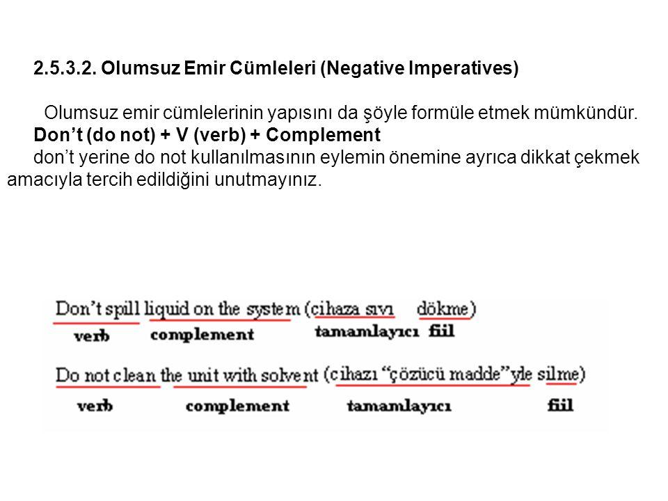 2.5.3.2. Olumsuz Emir Cümleleri (Negative Imperatives) Olumsuz emir cümlelerinin yapısını da şöyle formüle etmek mümkündür. Don't (do not) + V (verb)