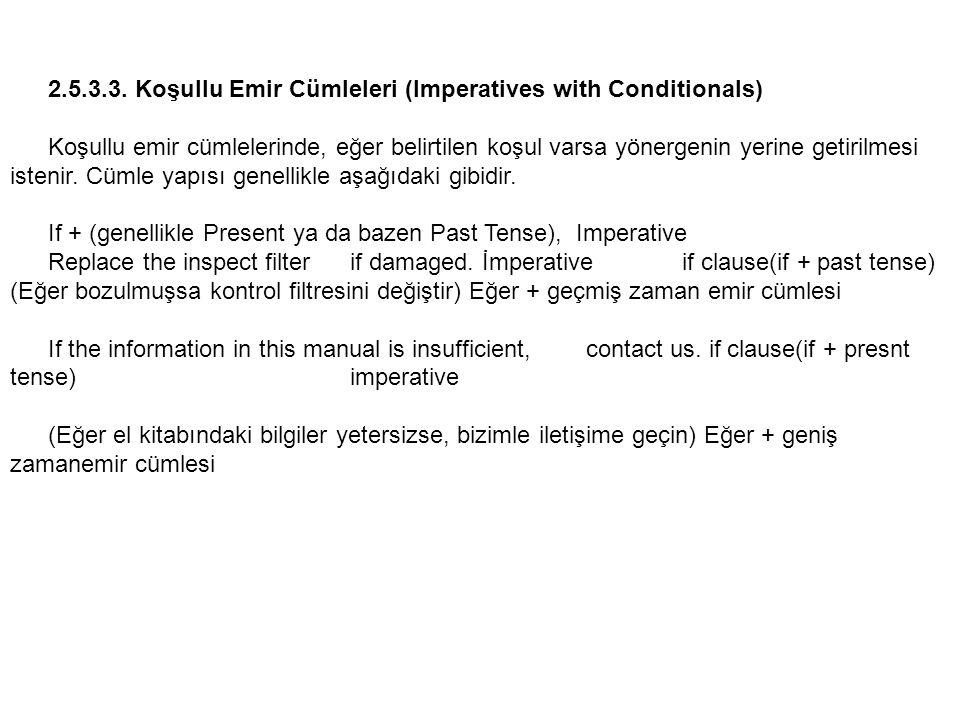 2.5.3.3. Koşullu Emir Cümleleri (Imperatives with Conditionals) Koşullu emir cümlelerinde, eğer belirtilen koşul varsa yönergenin yerine getirilmesi i