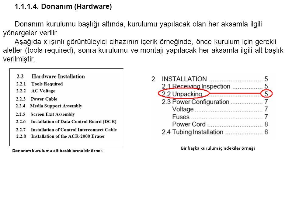 1.1.1.4. Donanım (Hardware) Donanım kurulumu başlığı altında, kurulumu yapılacak olan her aksamla ilgili yönergeler verilir. Aşağıda x ışınlı görüntül