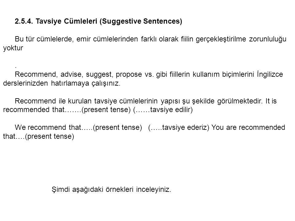 2.5.4. Tavsiye Cümleleri (Suggestive Sentences) Bu tür cümlelerde, emir cümlelerinden farklı olarak fiilin gerçekleştirilme zorunluluğu yoktur. Recomm