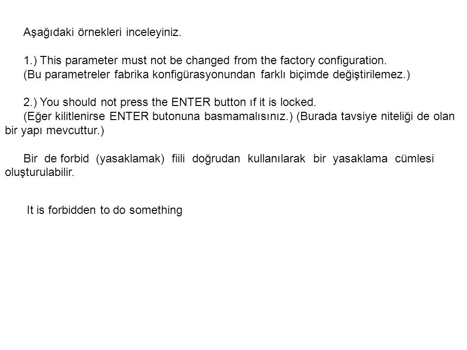 Aşağıdaki örnekleri inceleyiniz. 1.) This parameter must not be changed from the factory configuration. (Bu parametreler fabrika konfigürasyonundan fa