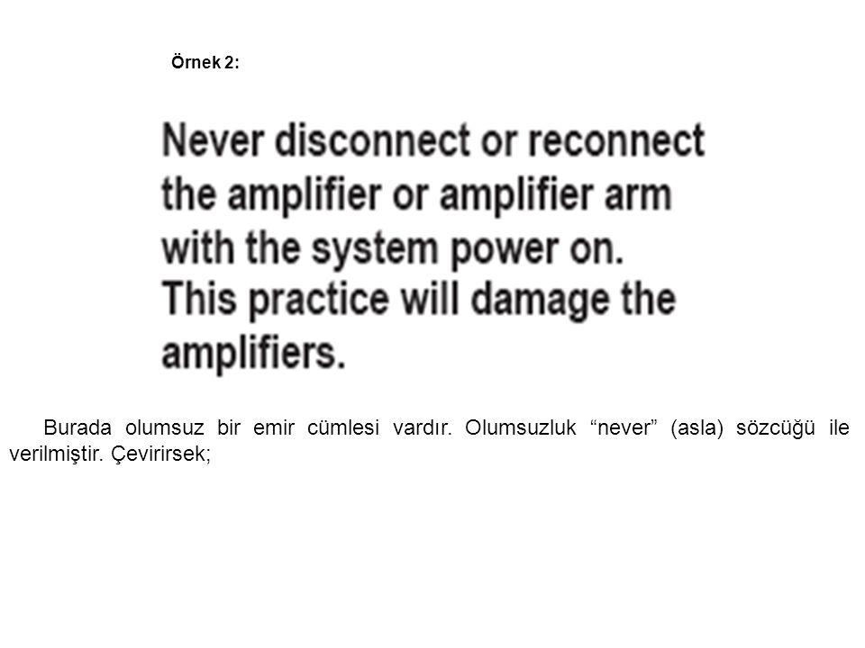 """Örnek 2: Burada olumsuz bir emir cümlesi vardır. Olumsuzluk """"never"""" (asla) sözcüğü ile verilmiştir. Çevirirsek;"""