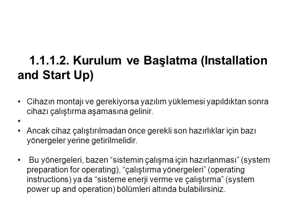 1.1.1.2. Kurulum ve Başlatma (Installation and Start Up) •Cihazın montajı ve gerekiyorsa yazılım yüklemesi yapıldıktan sonra cihazı çalıştırma aşaması