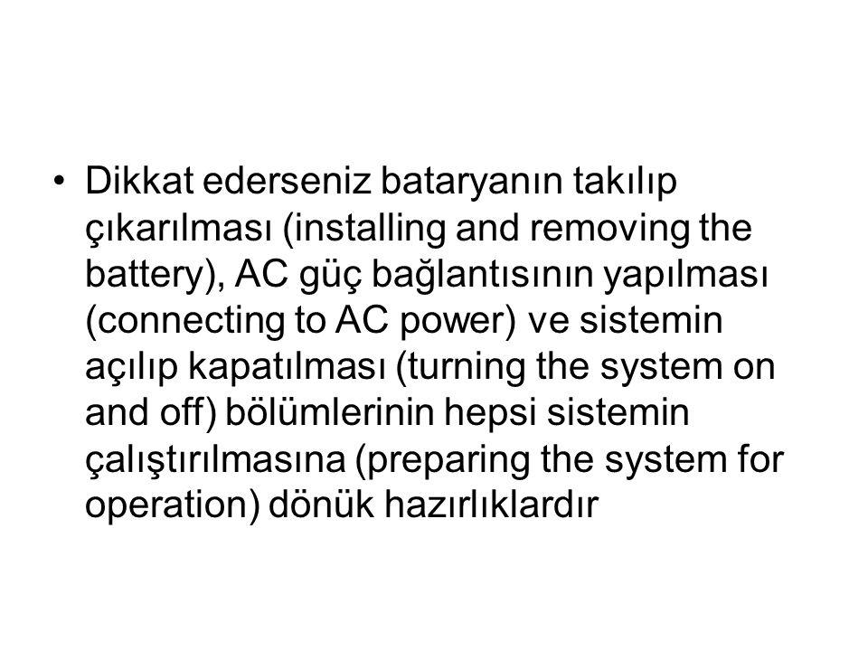 •Dikkat ederseniz bataryanın takılıp çıkarılması (installing and removing the battery), AC güç bağlantısının yapılması (connecting to AC power) ve sis