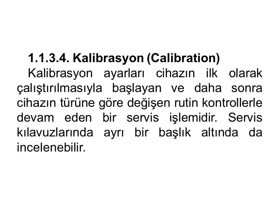 1.1.3.4. Kalibrasyon (Calibration) Kalibrasyon ayarları cihazın ilk olarak çalıştırılmasıyla başlayan ve daha sonra cihazın türüne göre değişen rutin