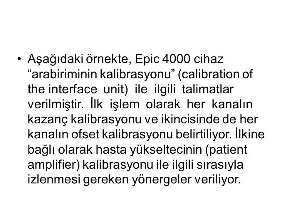 """•Aşağıdaki örnekte, Epic 4000 cihaz """"arabiriminin kalibrasyonu"""" (calibration of the interface unit) ile ilgili talimatlar verilmiştir. İlk işlem olara"""