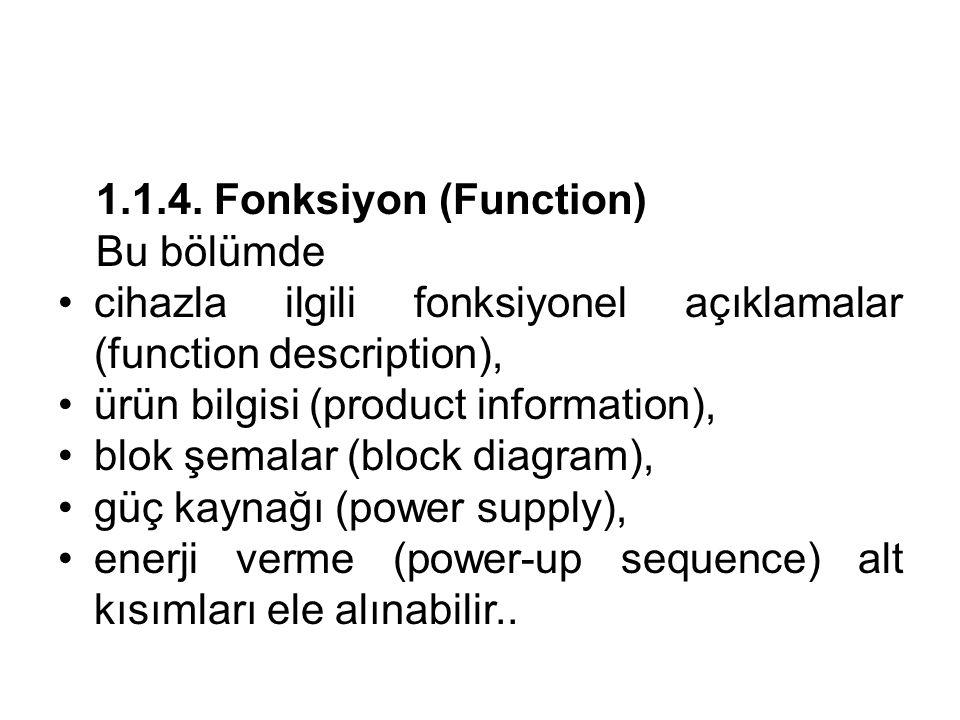 1.1.4. Fonksiyon (Function) Bu bölümde •cihazla ilgili fonksiyonel açıklamalar (function description), •ürün bilgisi (product information), •blok şema