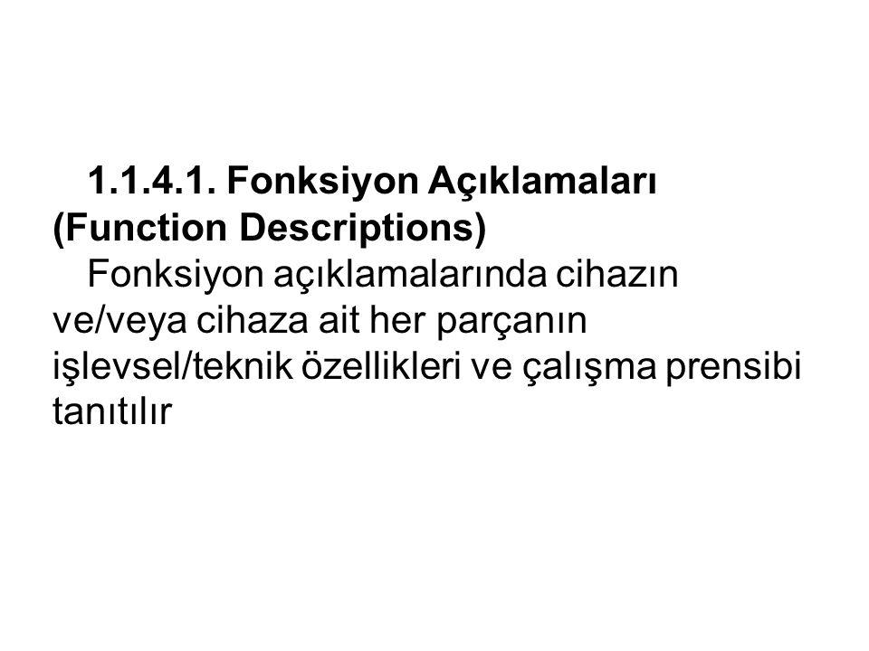 1.1.4.1. Fonksiyon Açıklamaları (Function Descriptions) Fonksiyon açıklamalarında cihazın ve/veya cihaza ait her parçanın işlevsel/teknik özellikleri