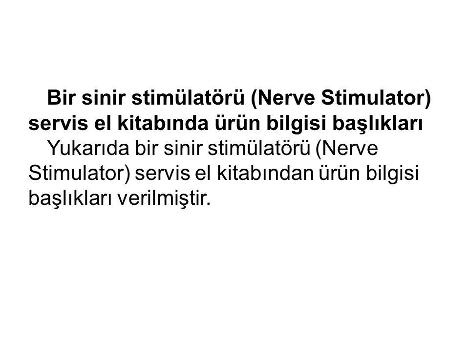 Bir sinir stimülatörü (Nerve Stimulator) servis el kitabında ürün bilgisi başlıkları Yukarıda bir sinir stimülatörü (Nerve Stimulator) servis el kitab