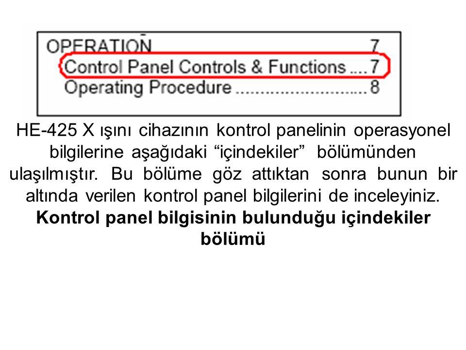 """HE-425 X ışını cihazının kontrol panelinin operasyonel bilgilerine aşağıdaki """"içindekiler"""" bölümünden ulaşılmıştır. Bu bölüme göz attıktan sonra bunun"""