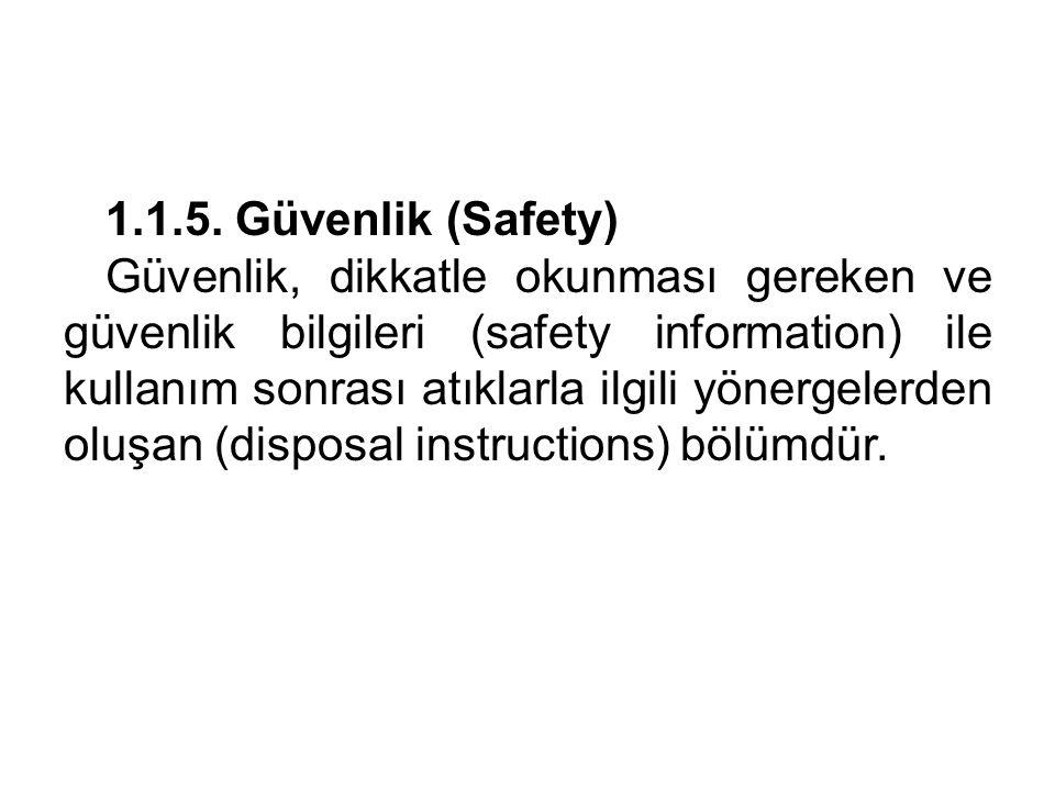 1.1.5. Güvenlik (Safety) Güvenlik, dikkatle okunması gereken ve güvenlik bilgileri (safety information) ile kullanım sonrası atıklarla ilgili yönergel
