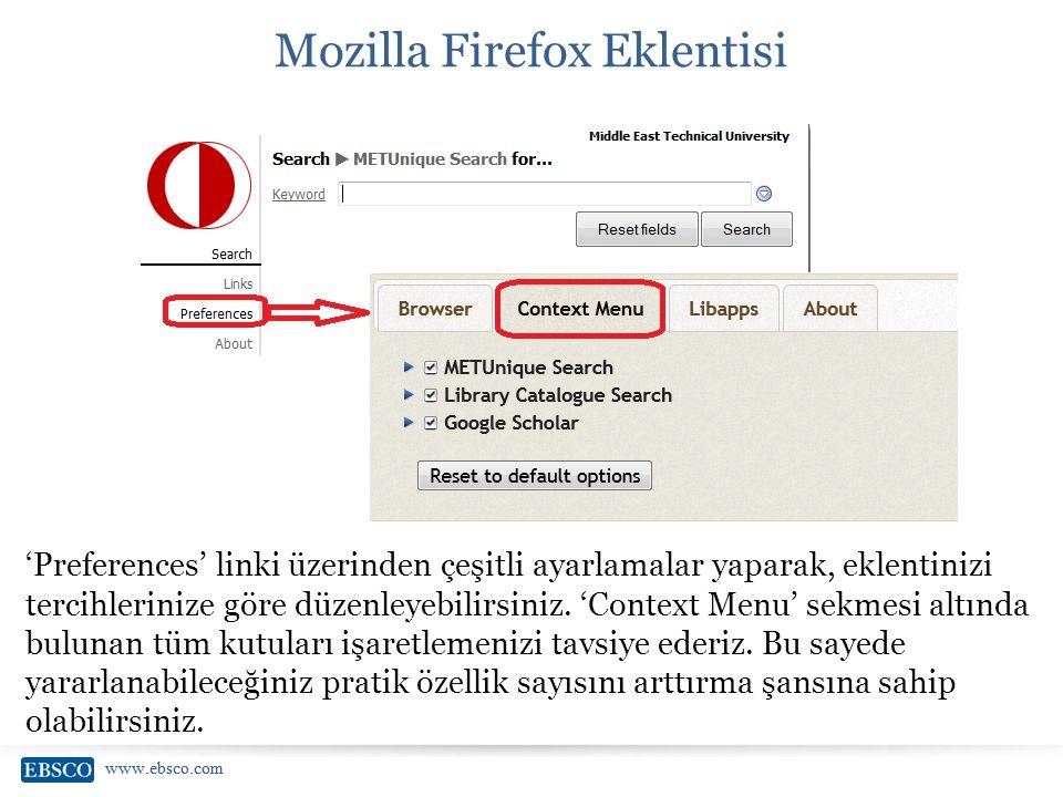 www.ebsco.com Mozilla Firefox Eklentisi 'Preferences' linki üzerinden çeşitli ayarlamalar yaparak, eklentinizi tercihlerinize göre düzenleyebilirsiniz