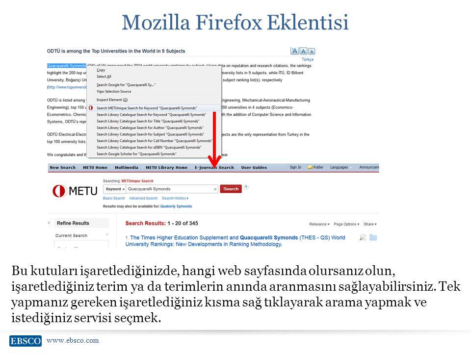 www.ebsco.com Mozilla Firefox Eklentisi Bu kutuları işaretlediğinizde, hangi web sayfasında olursanız olun, işaretlediğiniz terim ya da terimlerin anı
