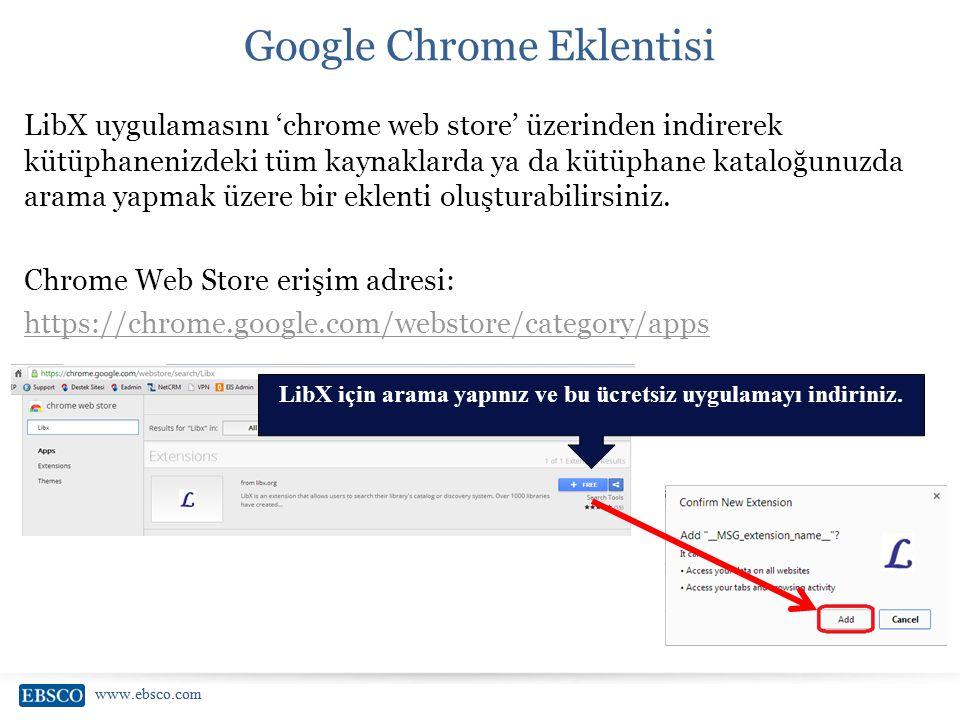 www.ebsco.com Google Chrome Eklentisi LibX uygulamasını 'chrome web store' üzerinden indirerek kütüphanenizdeki tüm kaynaklarda ya da kütüphane katalo