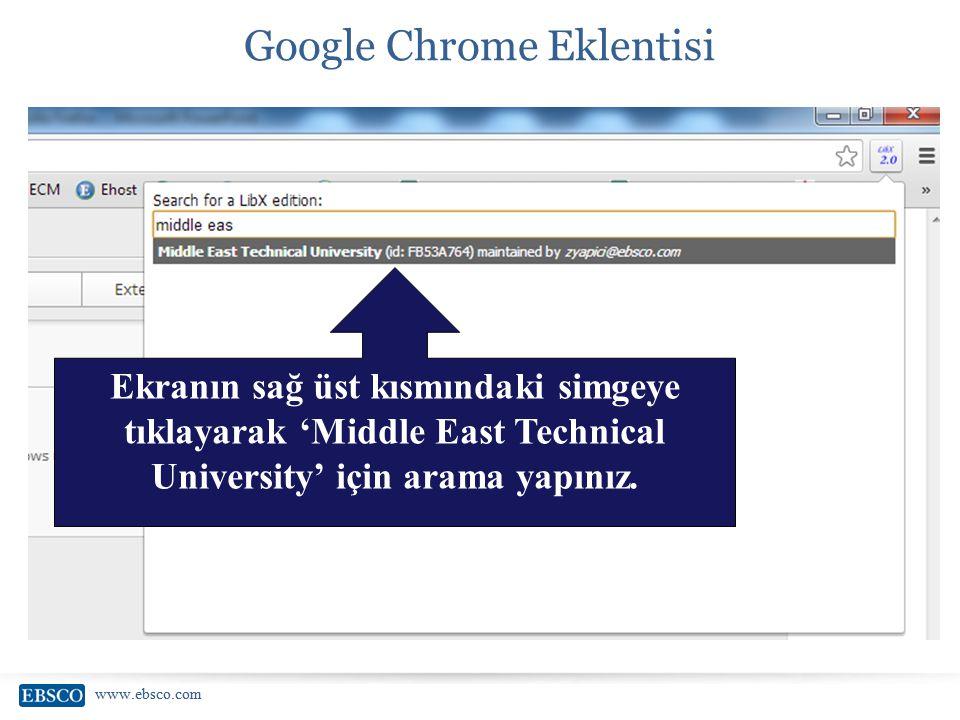 www.ebsco.com Google Chrome Eklentisi Ekranın sağ üst kısmındaki simgeye tıklayarak 'Middle East Technical University' için arama yapınız.