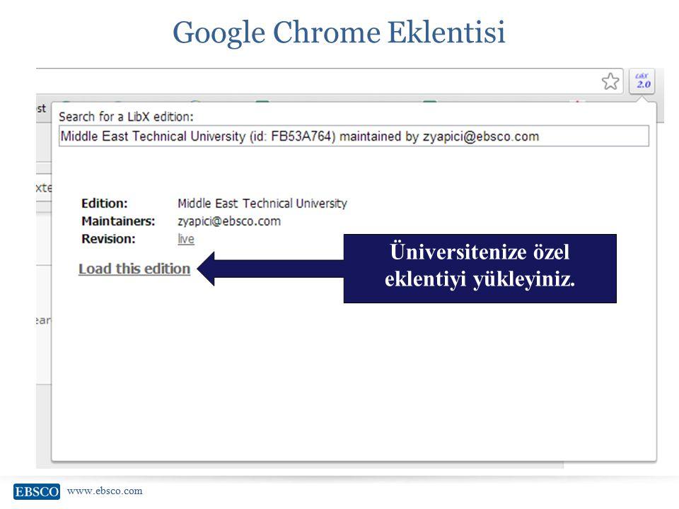 www.ebsco.com Google Chrome Eklentisi Üniversitenize özel eklentiyi yükleyiniz.