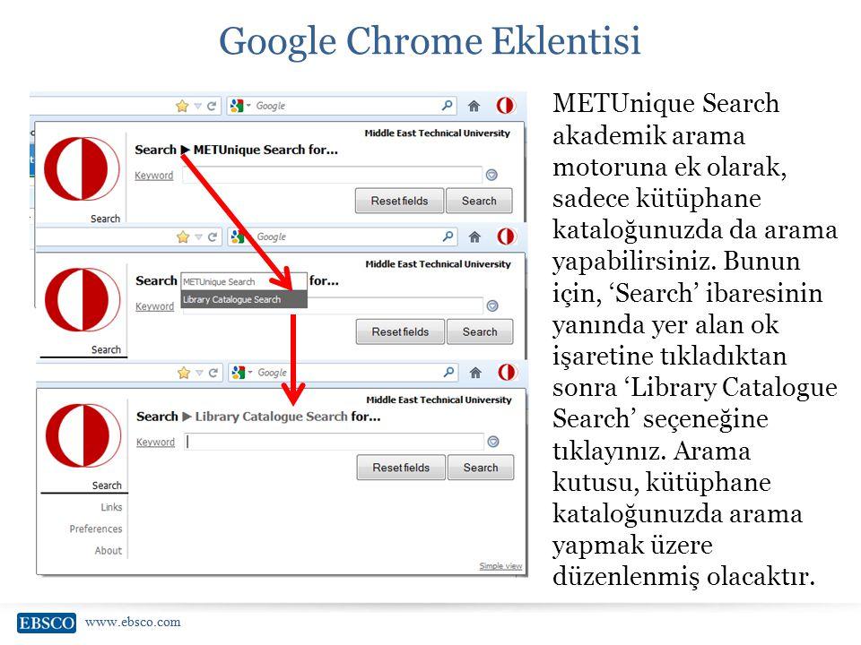 www.ebsco.com Google Chrome Eklentisi METUnique Search akademik arama motoruna ek olarak, sadece kütüphane kataloğunuzda da arama yapabilirsiniz. Bunu