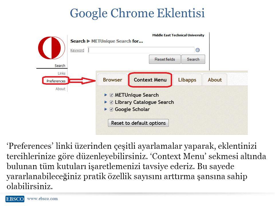 www.ebsco.com Google Chrome Eklentisi 'Preferences' linki üzerinden çeşitli ayarlamalar yaparak, eklentinizi tercihlerinize göre düzenleyebilirsiniz.