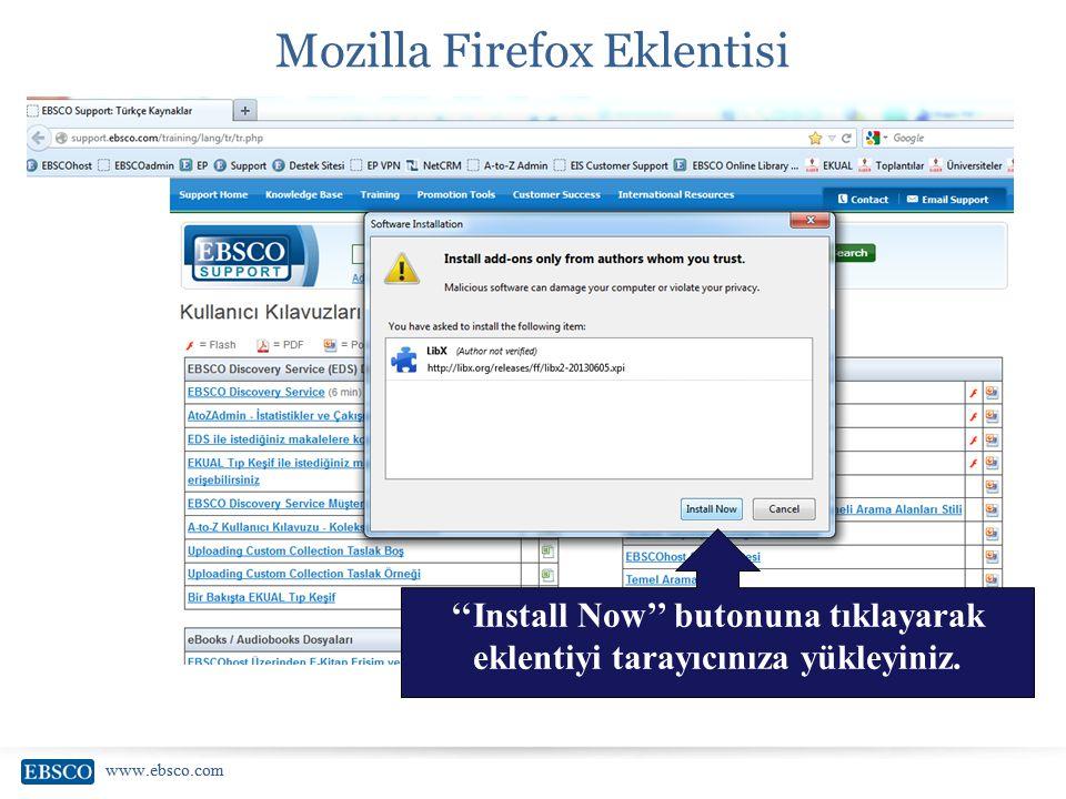 www.ebsco.com Mozilla Firefox Eklentisi ''Install Now'' butonuna tıklayarak eklentiyi tarayıcınıza yükleyiniz.