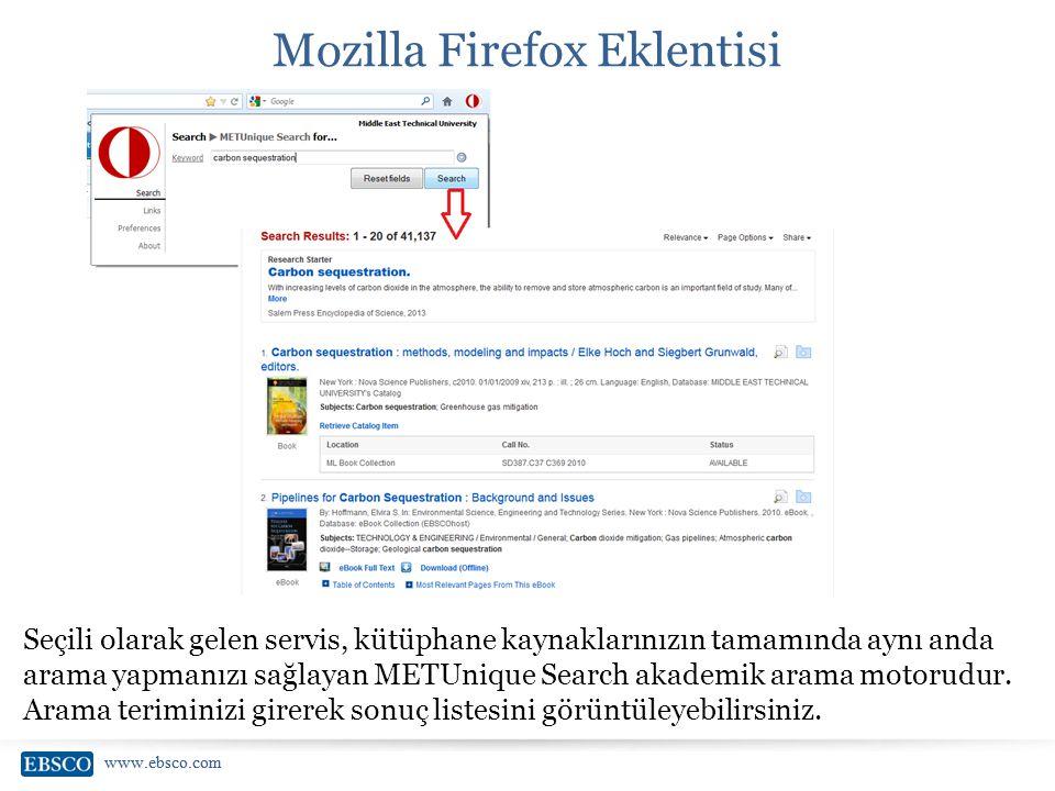 www.ebsco.com Mozilla Firefox Eklentisi Seçili olarak gelen servis, kütüphane kaynaklarınızın tamamında aynı anda arama yapmanızı sağlayan METUnique S