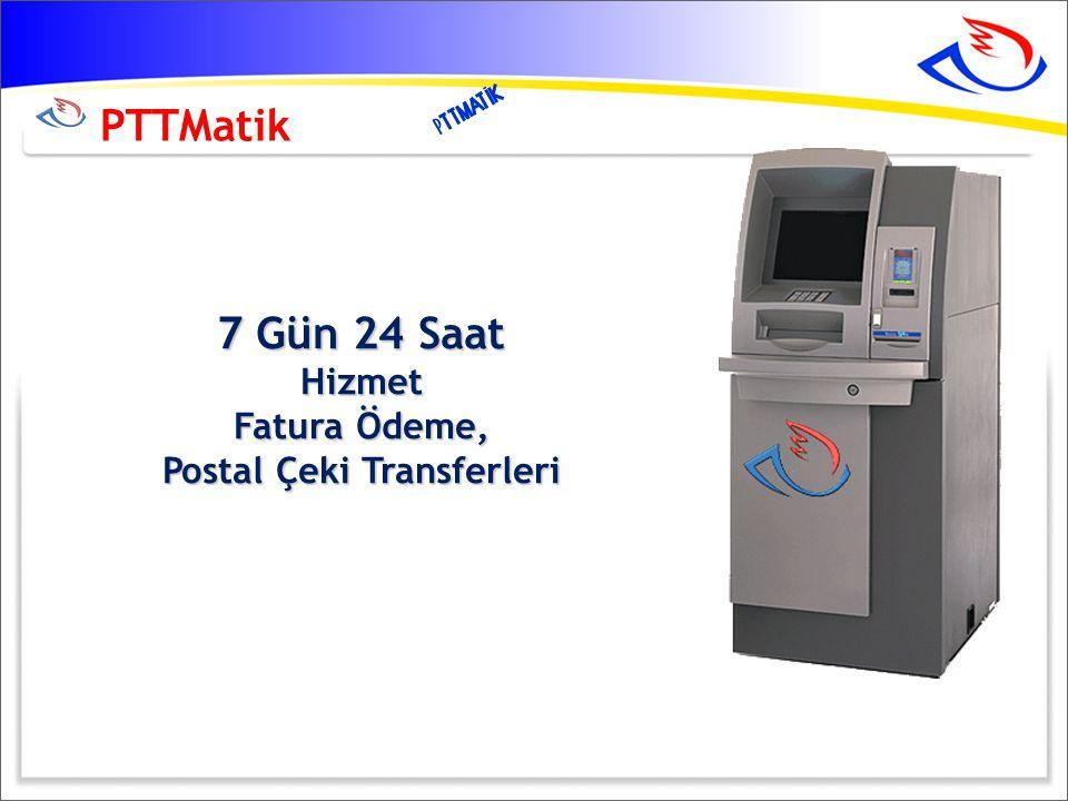 PTTMatik 7 Gün 24 Saat Hizmet Fatura Ödeme, Postal Çeki Transferleri