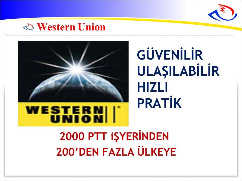 GÜVENİLİR ULAŞILABİLİR HIZLI PRATİK 2000 PTT iŞYERİNDEN 200'DEN FAZLA ÜLKEYE Western Union