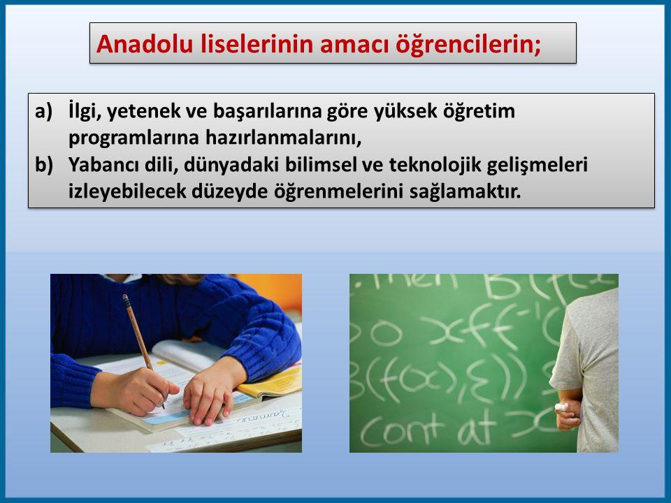 Anadolu liselerinin amacı öğrencilerin; a)İlgi, yetenek ve başarılarına göre yüksek öğretim programlarına hazırlanmalarını, b)Yabancı dili, dünyadaki