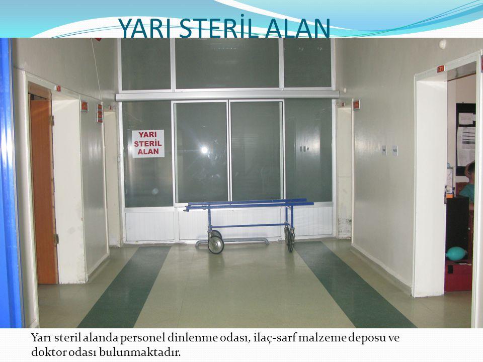 YARI STERİL ALAN Yarı steril alanda personel dinlenme odası, ilaç-sarf malzeme deposu ve doktor odası bulunmaktadır.