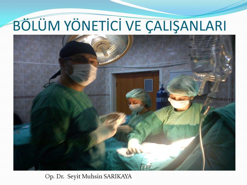 BÖLÜM YÖNETİCİ VE ÇALIŞANLARI Op. Dr. Seyit Muhsin SARIKAYA
