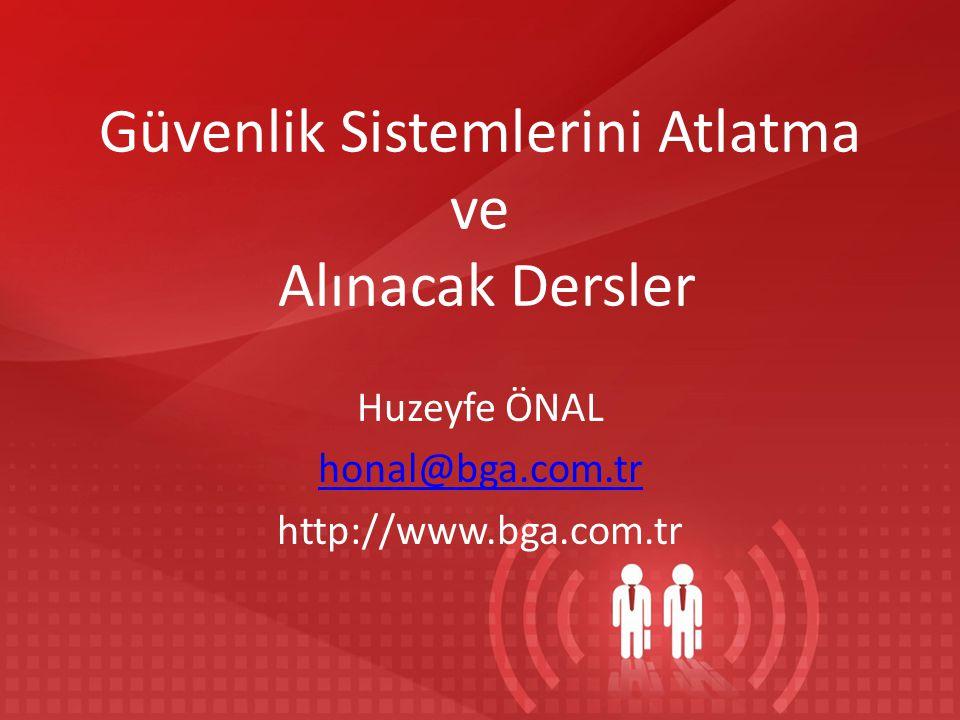 Güvenlik Sistemlerini Atlatma ve Alınacak Dersler Huzeyfe ÖNAL honal@bga.com.tr http://www.bga.com.tr