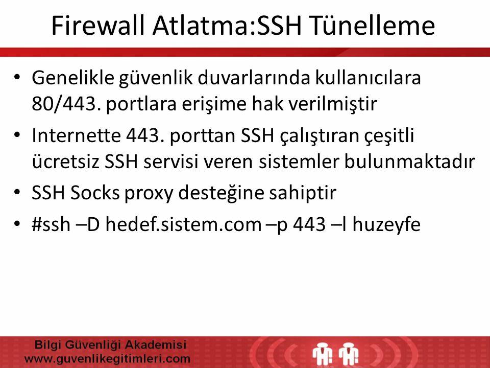 Firewall Atlatma:SSH Tünelleme • Genelikle güvenlik duvarlarında kullanıcılara 80/443. portlara erişime hak verilmiştir • Internette 443. porttan SSH
