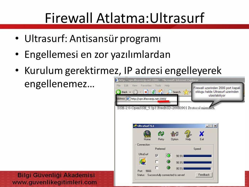 Firewall Atlatma:Ultrasurf • Ultrasurf: Antisansür programı • Engellemesi en zor yazılımlardan • Kurulum gerektirmez, IP adresi engelleyerek engellene