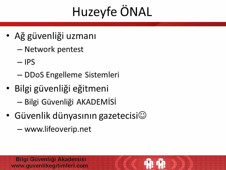 Huzeyfe ÖNAL • Ağ güvenliği uzmanı – Network pentest – IPS – DDoS Engelleme Sistemleri • Bilgi güvenliği eğitmeni – Bilgi Güvenliği AKADEMİSİ • Güvenl