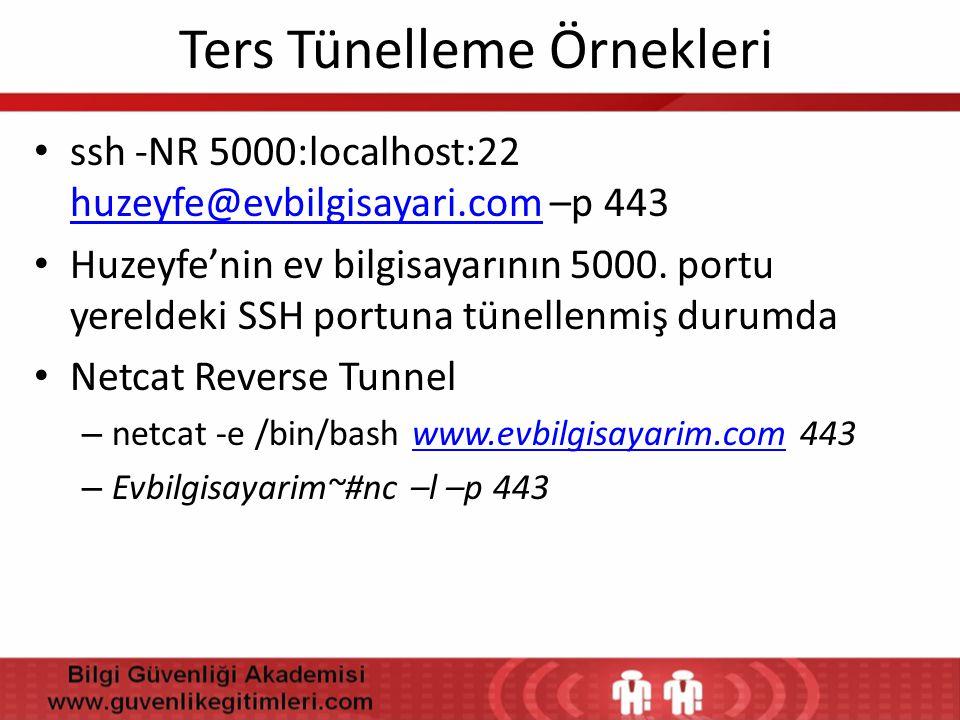 Ters Tünelleme Örnekleri • ssh -NR 5000:localhost:22 huzeyfe@evbilgisayari.com –p 443 huzeyfe@evbilgisayari.com • Huzeyfe'nin ev bilgisayarının 5000.