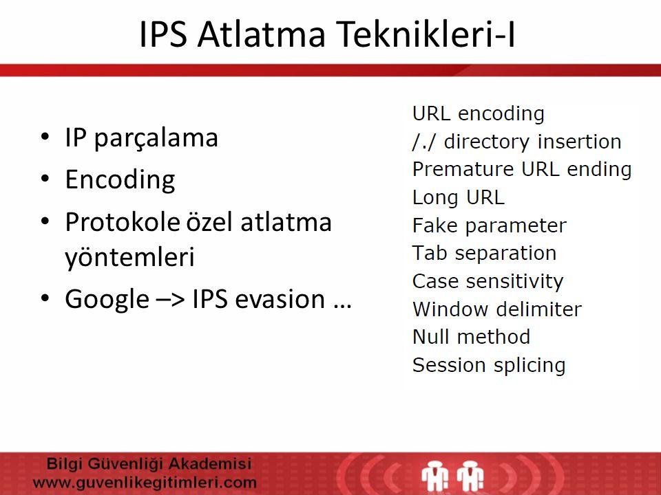 IPS Atlatma Teknikleri-I • IP parçalama • Encoding • Protokole özel atlatma yöntemleri • Google –> IPS evasion …